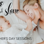 Rise and Shine Mother's Day Sessions 2017